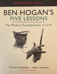 my 50th anniversary edition of Ben Hogan's 5 lessons